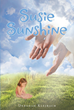 "Author Deborah Klejbach's Newly Released ""Susie Sunshine"" Is The Delightful Tale Of Friendships, Family, And Adventure As A Young Girl Evolves Into A Young Woman"