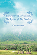 "Author Chip Bracken's Newly Released ""The Poetry Of My Heart, The Lyrics Of My Soul...."" Is A Poetic Tale Of One Man's Struggles And His Relationship With God"