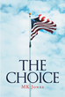 "Author Mk Jones's Newly Released ""The Choice"" Is a Look Into Abortion and the Many Arguments Surrounding the Topic As Laid Out by the Author"