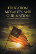 """Dr. William R. Marchena's Newly Released """"Education, Morality, And Our Nation - Restoring America To Greatness"""" Is A Look Into The Failings Of The Education System"""
