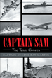"""Captain Eugene Ray Martin's new book """"CAPTAIN SAM The Texas Convoy"""" is the story of a Captain leading his fleet and braving the Atlantic to defeat the Germans."""