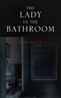 "Soanoa's Book ""The Lady In The Bathroom"" Is A Chilling Collection Of Terrifying Ghost Stories And Personally Experienced Nightmares, Sleep Paralysis, And Night Terrors"