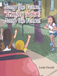 "Linda Herold's New Book ""Jump The Fence, Emily Ann! Jump The Fence"" Is A Fascinating Story About A Third Grader Who Bravely Jumps Over The Fence In Order To Reach School"