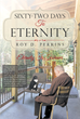 """Roy Perkins's New Book """"Sixty-Two Days to Eternity"""" Is a Heartwarming Tale of a Terminally Ill Man and His Talking Cat as They Discover Life's Hidden Truths."""