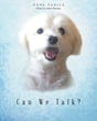 """Anne Iodice's New Book """"Can We Talk?"""" is an Enjoyable Narration About the Whimsical Thoughts of a Pet Dog and his Desire to Communicate to His Owner"""