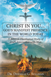 "Author Dr. Douglas G. Sullivan's ""Christ in You… God's Manifest Presence in the World Today: A Biblical-Theological Study of God's Interaction with Man"" is Revealing"