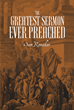 """Author Sam Ronicker's newly released """"The Greatest Sermon Ever Preached"""" shares the simple offer made by God to all of His Children."""