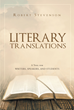 "Author Robert Stevenson's Newly Released ""Literary Translations; A Tool for Writers, Speakers, and Students"" is a Guide to Better Written and Verbal Communication"