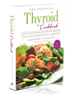 The Essential Thyroid Cookbook, Filled with Hashimoto's Diet Recipes, is an Indispensable Dietary Resource for Those with Low Thyroid Function