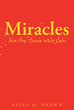 "Author Riley D. Brown's Newly Released ""Miracles Are For Those Who Can"" Is An Inspirational Compilation Of A Variety Of The Ways The Lord Reveals Himself To Us"
