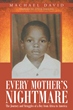 "Author Machael David's Newly Released ""Every Mother's Nightmare: The Journey And Struggles Of A Boy From Africa To America"" Is A Story Written To Help Struggling Youth"