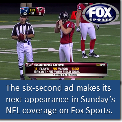 The six-second ad makes its next debut during Fox Sports coverage of NFL Sunday