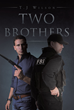 "T.J. Wilson's New Book ""Two Brothers"" Is A Potent Drama Pitting Siblings Against Each Other As One Choses Violence And The Other Is Sworn To Fight Crime as an FBI Agent"