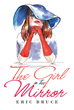 "Eric Bruce's Book ""The Girl In The Mirror"" Is The Story Of Vixen Periwinkle, A Temptress Borne Through A Third Dimension Accessed Through Her Reflection In The Mirror"