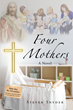 "Author Steven Snyder's Newly Released ""Four Mothers: A Novel"" Is The Story Of An Every Man Hero And The Four Mothers In His Life"