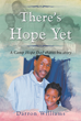 "Author Darron Williams's New Book ""There's Hope Yet"" Is A Powerful Memoir Of An Incarcerated Father's Relationship With His Eleven-Year-Old Daughter"