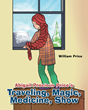 "William Price's New Book ""Abigail Precious Price's Traveling Magic Medicine Show"" Is A Sweet And Enchanting Tale Of The Wonder Of Youth And Believing In Magic"