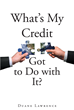 "Duane Lawrence's New Book ""What's My Credit Got To Do With It?"" Is An Informative Manual To The Importance Of Good Credit"