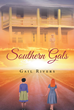 "Gail Rivers's Book ""Southern Gals"" Is A Promising Tale Of Two Tender-Minded Girls In A Journey To Achieve Their Dreams Of Showcasing Their Musical Talents To The World"