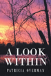 "Patricia Overman's New Book ""A Look Within"" Is A Heartwarming Collection Of Poems Focusing On A Person's Outlook On A Life Full Of Both Challenges And Breakthroughs"
