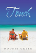 "Doddie Greer's New Book ""Touch"" Is A Delightful Novel About A Woman With Issues Who Meets An Unexpected Friend, Teaching Her How To Cope In The Midst Of Tragedies"
