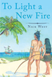 "Nick West's New Book ""To Light a New Fire"" Is a Tale of a Native American Couple During the Time of the First European Arrival in the Land That Would One Day Be Florida."