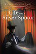 "Shawn Paul Jones's new book ""Life and a Silver Spoon"" is a vibrant coming of age story filled with magic and mystique."