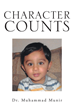 """Dr. Muhammad Munir's New Book """"Character Counts"""" Is an Informative Guidebook for Parents and Mentors Who Want to Mold and Improve a Child's Moral Character"""