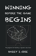 "Barry J. Vose's New Book ""Winning Before the Game Begins"" Is an Engaging Work That Serves as a Guide for Readers to Achieve Effective Sales Management"