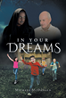 "Michael Mcdonald's New Book ""In Your Dreams"" Is an Enchanting Work of Fiction That Embarks on an Epic Adventure for the Fate of the Universe"