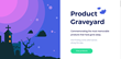 San Francisco Intern Creates the Internet's Product Graveyard