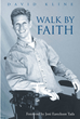 "Author David Kline's Newly Released ""Walk By Faith"" Is An Inspirational Memoir About A Tragic Accident, Overcoming Hardships and Trusting In God's Love and Grace"