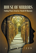 "J. H. Whitson's Newly Released ""House Of Mirrors: Finding What's Real In A World Of Illusions"" Is A Guide Letting The Lord Help Navigate Through The Rough Times In Life"
