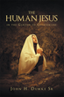 "Author John H. Dumke Sr.'s Newly Released ""The Human Jesus In The Garden Of Gethsemane"" Is A Captivating Look At Jesus As The Son Of Man, Experiencing Humanity"