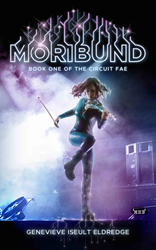MORIBUND (LGBTQ YA urban fantasy), Book 1 of the Circuit Fae Series by Genevieve Iseult Eldredge