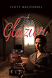 "Scott MacDowell's new book ""The Glazier"" is a Stirring Story Of A Woman Discovering A Tragic Past And Encountering Romance While Helping A War Veteran"