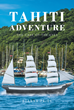 """Author Deanna Paige's New Book """"Tahiti Adventure: The Case Of The Eyes"""" Is A Thrilling New Work Of Fiction About A Romantic Vacation Interrupted By Mysterious Happenings"""