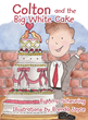 """Author Amy Scheuring's Newly Released """"Colton And The Big White Cake"""" Helps Children Learn About Marriage And How God Makes A Family"""