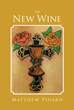 "Author Matthew Pinard's Newly Released ""The New Wine"" Is An Exciting Look At Some Of The Greatest Mysteries Of All Time, Providing Insight And Answers Like Never Before"