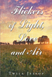 "Twila Jessop's Newly Released ""Flickers Of Light, Love And Air"" Is An Intriguing Book Of Poems About Reading Between The Lines Of Life To Find The Truth In One's Journey"
