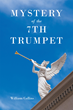 "William Collins's New Book ""Mystery of the 7th Trumpet"" Is a Comprehensive and Striking Examination of the Prophesies of God."