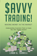 "Linda G. Turrell's New Book ""Savvy Trading! Making Money in the Market: Understanding Investment Tools to Create Your Own Trading System!"" is a Useful Book for Investors"