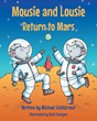 "Michael Schildcrout's new book ""Mousie and Lousie Return to Mars"" is a fascinating story of two brilliant mice's second trip to Mars to search for intelligent life."