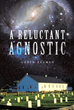 """Loren Bauman's New Book """"A Reluctant Agnostic"""" Is A Stirring Testament To Finding Clarity Within A World Of Compelling Faith And Contradictory Natural Evidence"""