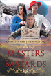 """Christopher J. Penington's New Book """"Masters And Bastards"""" Is An Engaging Story On Legionary Andreas Marset's Journey To Finding His True Identity In The New World"""