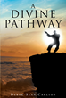 "Author Derek Sean Carlton's Newly Released ""A Divine Pathway"" is an Inspiring Reflection on an Eventful Journey to Success in the World of Martial Arts and Beyond"
