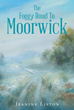 "Author Jeanine Liston's newly released ""The Foggy Road to Moorwick"" is the story of a Scottish girl living in the late Nineteenth Century and her quest to see the world."