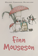 "Melody Gersonde-Mickelson's Newly Released ""Finn Mouseson"" is a Captivating Story of a Young Mouse That Sets Out On an Adventure of a Lifetime"
