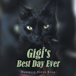 "Author Danielle Elyse King's Newly Released ""Gigi's Best Day Ever"" is the Charming Story of a Fearful Cat Who Learns With Hope, Faith, and Joy All Things Are Possible"