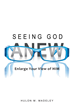 "Author Hulon M. Madeley's Newly Released ""Seeing God Anew"" Is A Captivating Look At Biblical And Scientific Studies, Giving A More Complete View Of God"